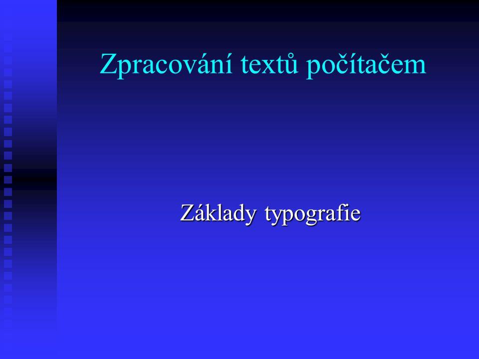 Textové procesory – dle způsobu formátování textu S přímým (vizuálním) formátováním S přímým (vizuálním) formátováním   Princip WYSIWYG (What You See Is What You Get)   Formátovací příkazy se ihned provádí a výsledek se zobrazuje na obrazovce   Mezi zobrazením na obrazovce a vytištěným výsledkem jsou vždy rozdíly   Př: MS Word, Word Perfect, … S kontextovým formátováním   Formátovací příkazy se vkládají přímo do textu (obdoba HTML)   Formátování se provádí až při tisku   Menší a snadno přenositelné mezi platformami   Př: T E X (LAT E X)