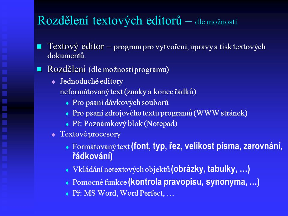 Textový editor – Textový editor – program pro vytvoření, úpravy a tisk textových dokumentů. Rozdělení Rozdělení (dle možností programu)   Jednoduché