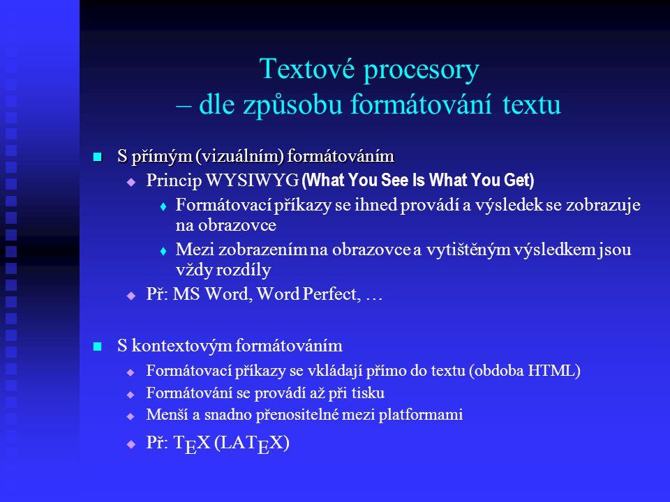 Textové procesory – dle způsobu formátování textu S přímým (vizuálním) formátováním S přímým (vizuálním) formátováním   Princip WYSIWYG (What You Se