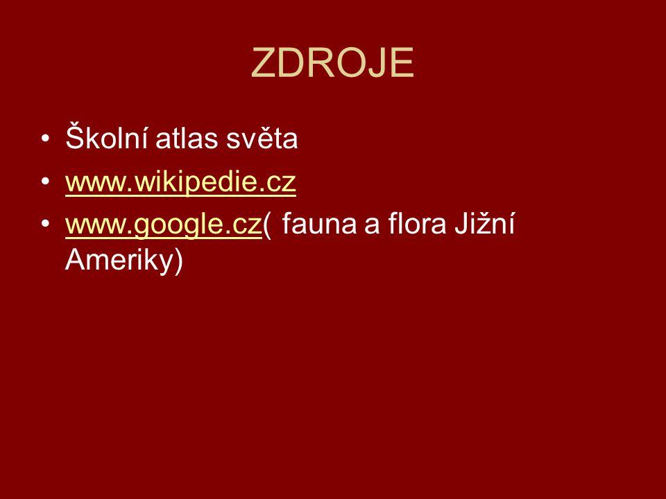 ZDROJE Školní atlas světa www.wikipedie.cz www.google.cz( fauna a flora Jižní Ameriky)www.google.cz