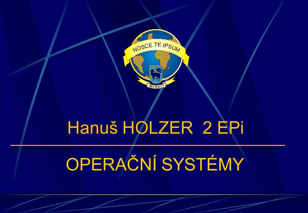 OPERAČNÍ SYSTÉMY Hanuš HOLZER 2 EPi