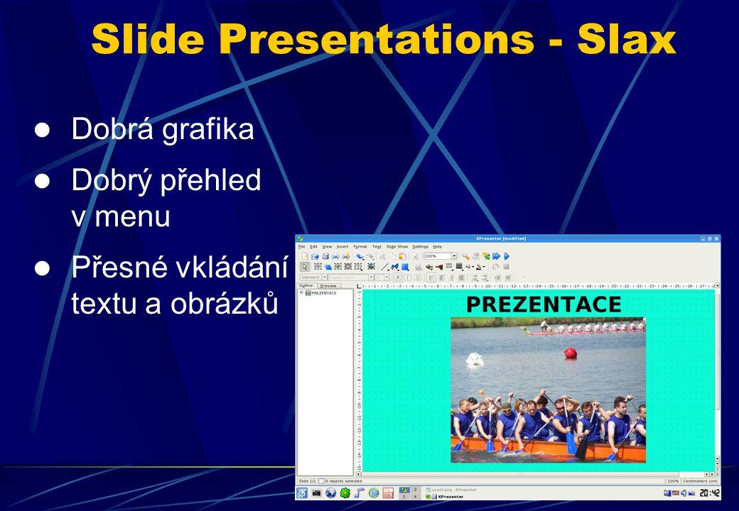 Dobrá grafika Dobrý přehled v menu Přesné vkládání textu a obrázků Slide Presentations - Slax
