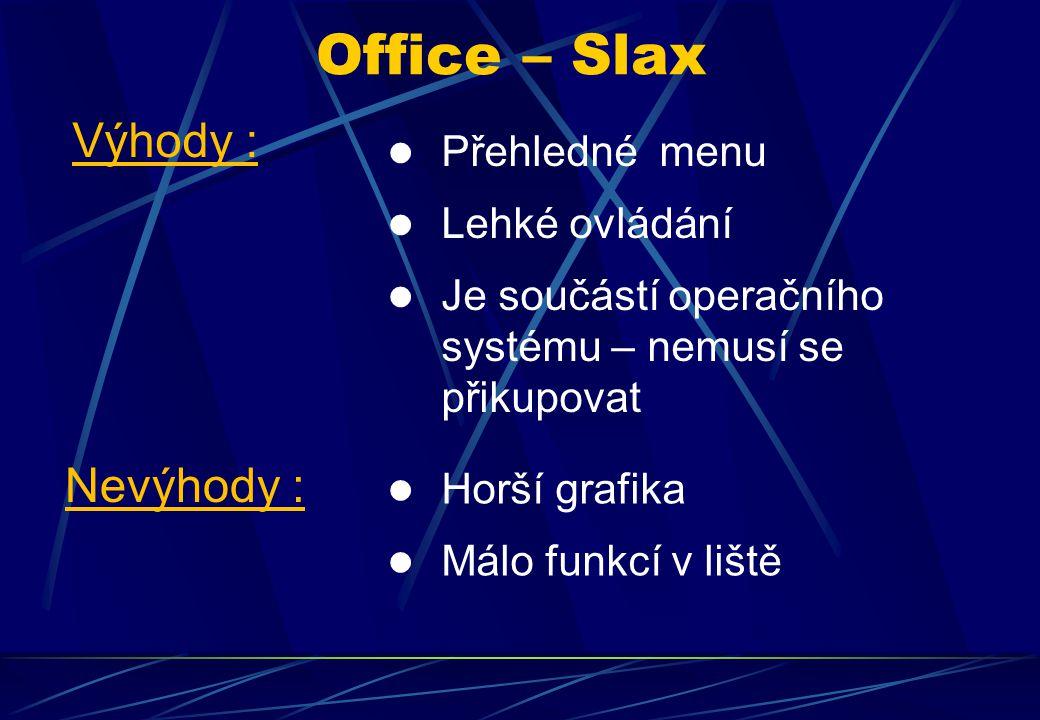 Přehledné menu Lehké ovládání Je součástí operačního systému – nemusí se přikupovat Office – Slax Výhody : Nevýhody : Horší grafika Málo funkcí v liště