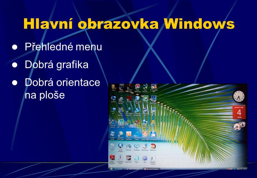 Přehledné menu Dobrá grafika Dobrá orientace na ploše Hlavní obrazovka Windows