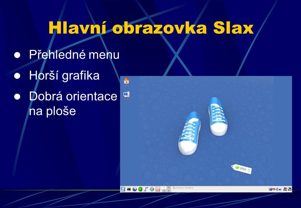 Přehledné menu Horší grafika Dobrá orientace na ploše Hlavní obrazovka Slax
