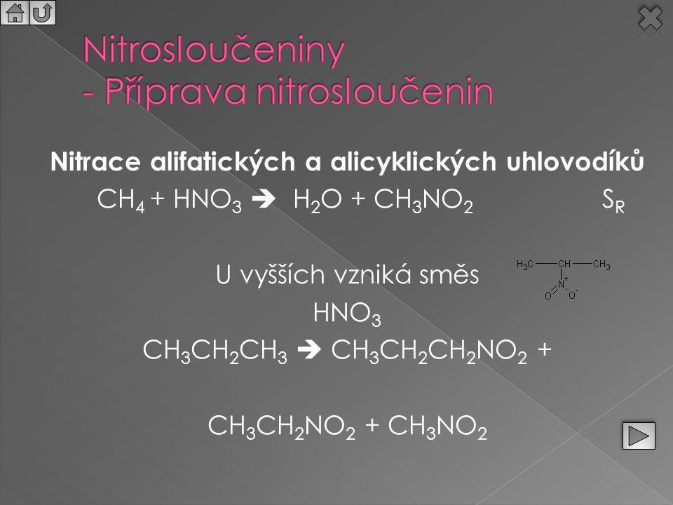 Nitrace alifatických a alicyklických uhlovodíků CH 4 + HNO 3  H 2 O + CH 3 NO 2 S R U vyšších vzniká směs HNO 3 CH 3 CH 2 CH 3  CH 3 CH 2 CH 2 NO 2