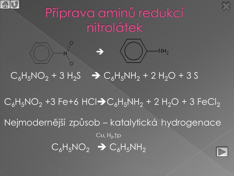  C 6 H 5 NO 2 + 3 H 2 S  C 6 H 5 NH 2 + 2 H 2 O + 3 S C 6 H 5 NO 2 +3 Fe+6 HCl  C 6 H 5 NH 2 + 2 H 2 O + 3 FeCl 2 Nejmodernější způsob – katalytick