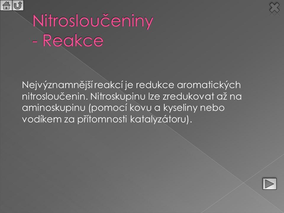 Nejvýznamnější reakcí je redukce aromatických nitrosloučenin. Nitroskupinu lze zredukovat až na aminoskupinu (pomocí kovu a kyseliny nebo vodíkem za p