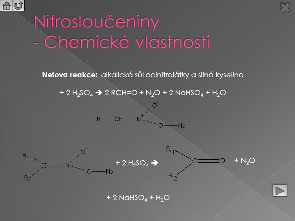 Nefova reakce: alkalická sůl acinitrolátky a silná kyselina + 2 H 2 SO 4  2 RCH=O + N 2 O + 2 NaHSO 4 + H 2 O + 2 H 2 SO 4  + N 2 O + 2 NaHSO 4 + H