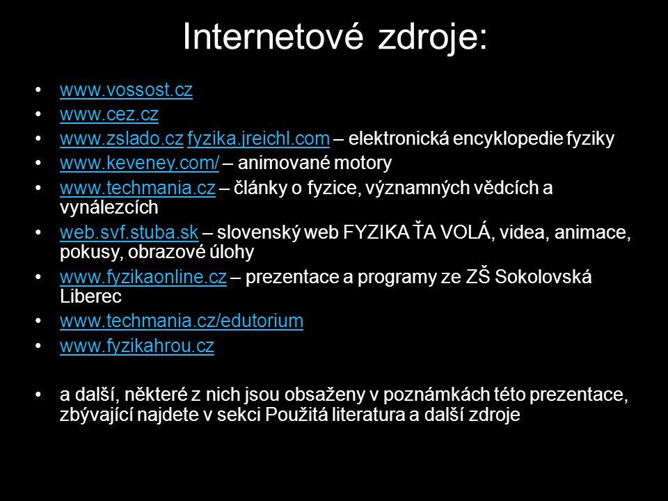 Internetové zdroje: www.vossost.cz www.cez.cz www.zslado.cz fyzika.jreichl.com – elektronická encyklopedie fyzikywww.zslado.czfyzika.jreichl.com www.k