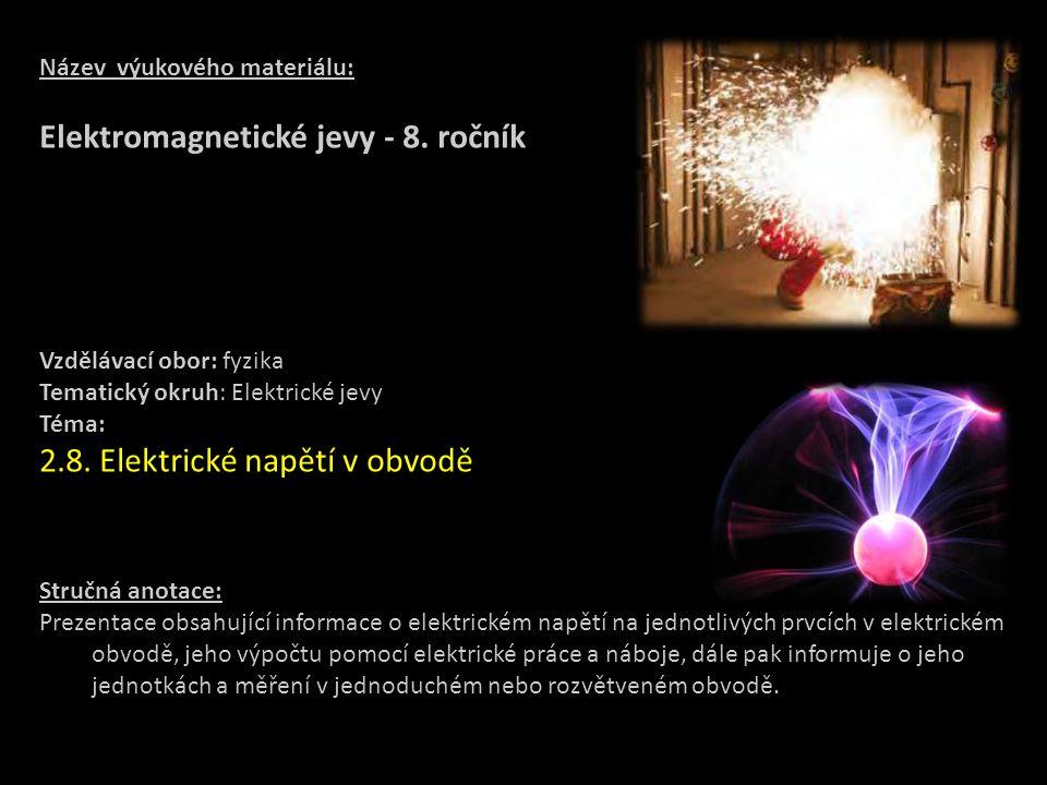 Název výukového materiálu: Elektromagnetické jevy - 8. ročník Vzdělávací obor: fyzika Tematický okruh: Elektrické jevy Téma: 2.8. Elektrické napětí v
