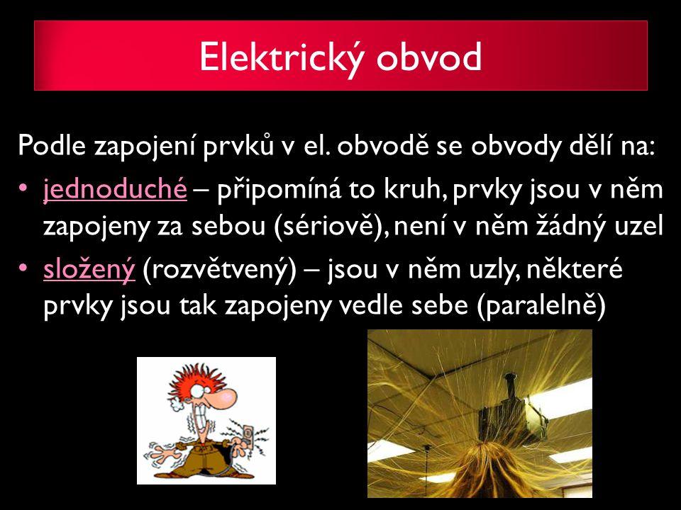 Elektrický obvod Podle zapojení prvků v el. obvodě se obvody dělí na: jednoduché – připomíná to kruh, prvky jsou v něm zapojeny za sebou (sériově), ne