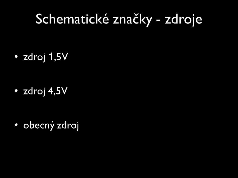 Schematické značky - zdroje zdroj 1,5V zdroj 4,5V obecný zdroj