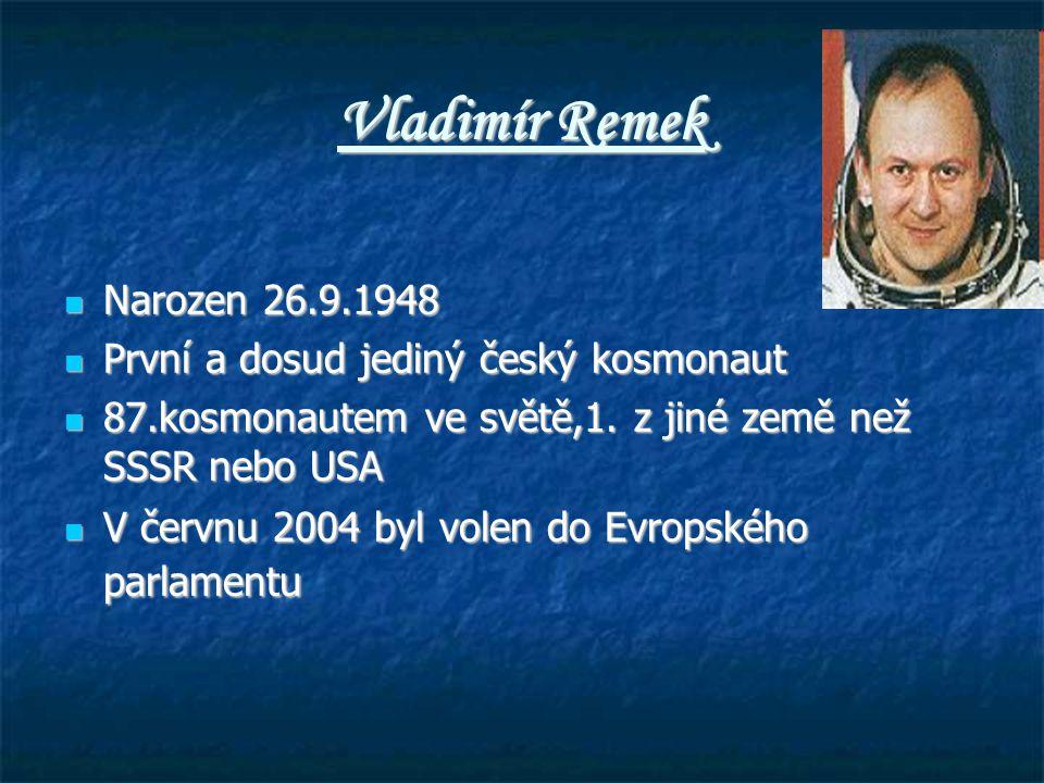Vladimír Remek Narozen 26.9.1948 Narozen 26.9.1948 První a dosud jediný český kosmonaut První a dosud jediný český kosmonaut 87.kosmonautem ve světě,1.