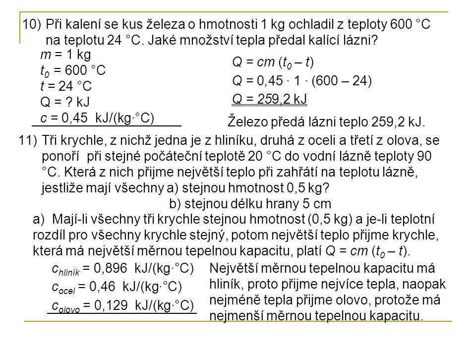 10)Při kalení se kus železa o hmotnosti 1 kg ochladil z teploty 600 °C na teplotu 24 °C.