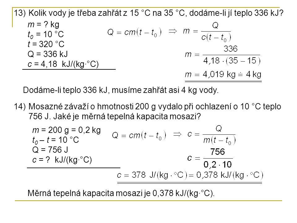 13)Kolik vody je třeba zahřát z 15 °C na 35 °C, dodáme-li jí teplo 336 kJ.