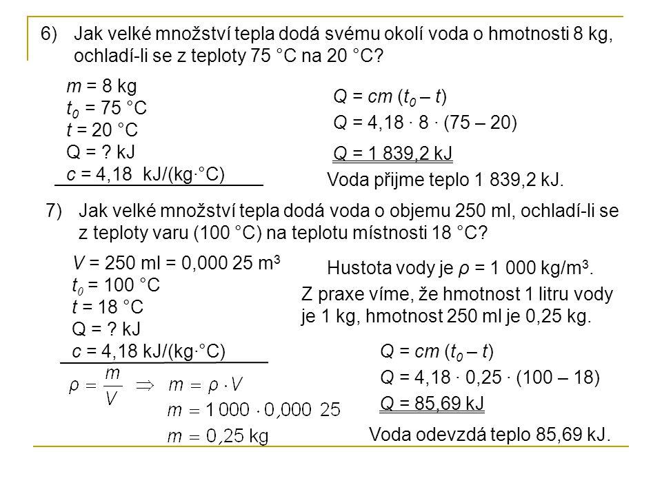 7)Jak velké množství tepla dodá voda o objemu 250 ml, ochladí-li se z teploty varu (100 °C) na teplotu místnosti 18 °C.