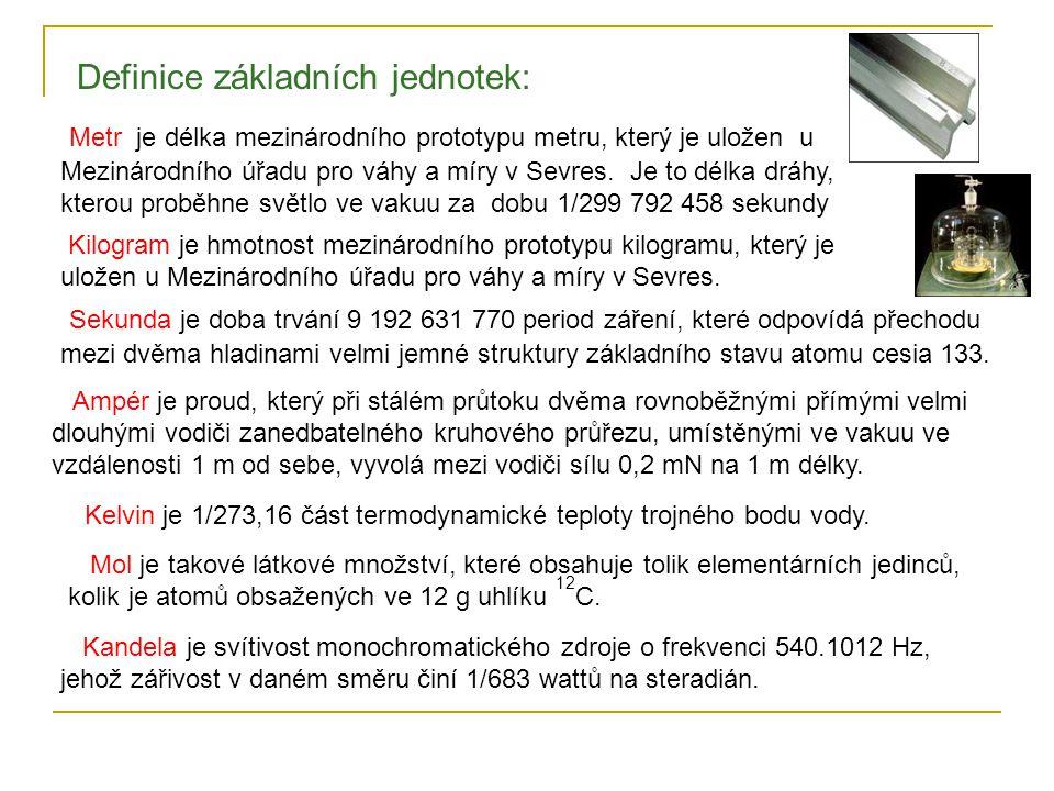 Metr je délka mezinárodního prototypu metru, který je uložen u Mezinárodního úřadu pro váhy a míry v Sevres. Je to délka dráhy, kterou proběhne světlo
