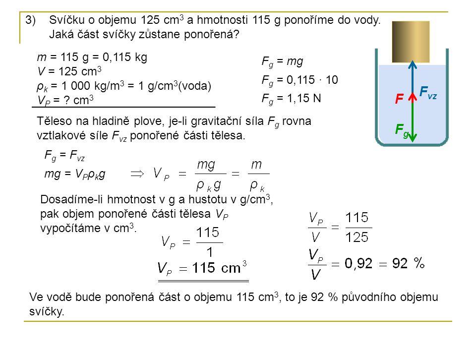 3)Svíčku o objemu 125 cm 3 a hmotnosti 115 g ponoříme do vody. Jaká část svíčky zůstane ponořená? m = 115 g = 0,115 kg V = 125 cm 3 ρ k = 1 000 kg/m 3