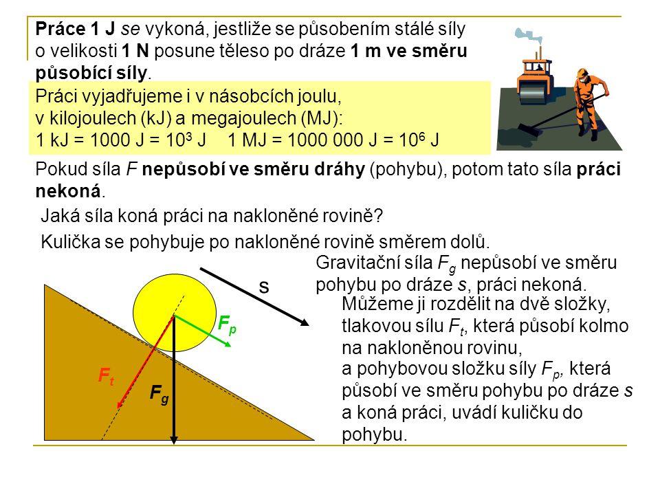 Práci vyjadřujeme i v násobcích joulu, v kilojoulech (kJ) a megajoulech (MJ): 1 kJ = 1000 J = 10 3 J 1 MJ = 1000 000 J = 10 6 J Pokud síla F nepůsobí