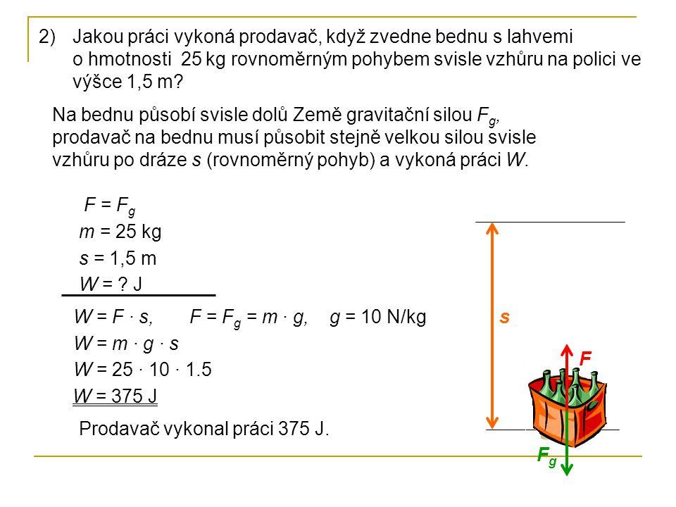 3)Jakou silou působíme, vykonáme-li zvedáním tělesa do výšky 0,5 m práci 200 J.
