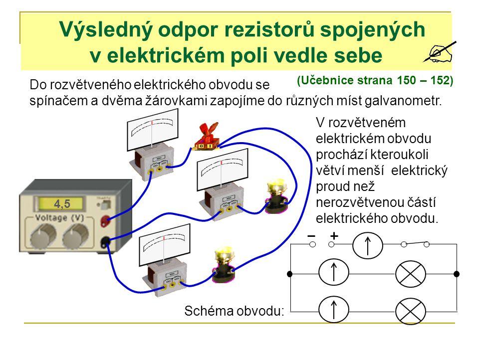 Výsledný odpor rezistorů spojených v elektrickém poli vedle sebe (Učebnice strana 150 – 152) Do rozvětveného elektrického obvodu se spínačem a dvěma ž