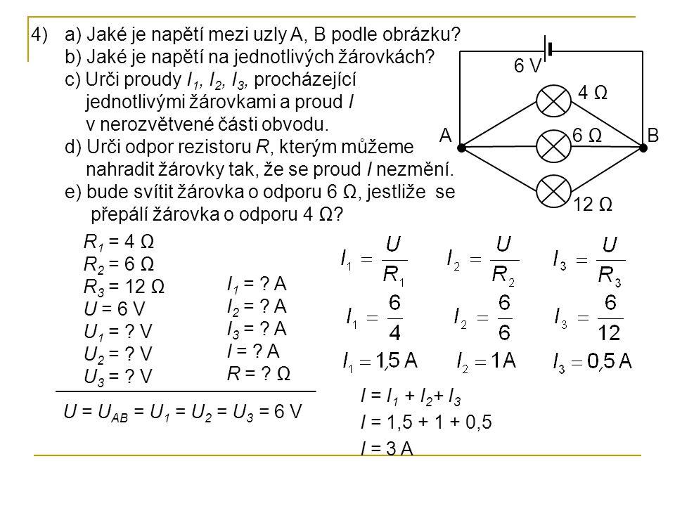 4)a) Jaké je napětí mezi uzly A, B podle obrázku? b) Jaké je napětí na jednotlivých žárovkách? c) Urči proudy I 1, I 2, I 3, procházející jednotlivými