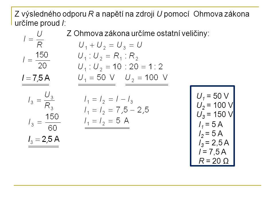 Z výsledného odporu R a napětí na zdroji U pomocí Ohmova zákona určíme proud I: Z Ohmova zákona určíme ostatní veličiny: U 1 = 50 V U 2 = 100 V U 3 =