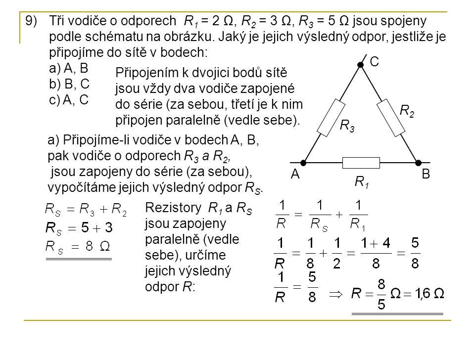 9)Tři vodiče o odporech R 1 = 2 Ω, R 2 = 3 Ω, R 3 = 5 Ω jsou spojeny podle schématu na obrázku. Jaký je jejich výsledný odpor, jestliže je připojíme d
