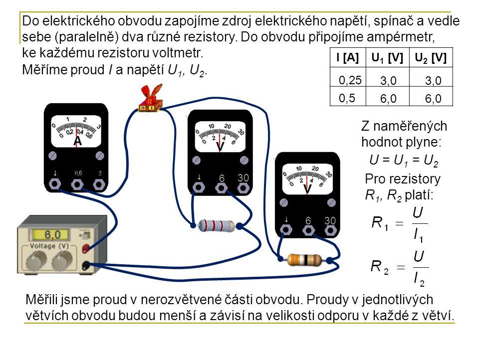 6 30 6 Měříme proud I a napětí U 1, U 2. I [A]U 1 [V]U 2 [V] 0,25 0,5 3,0 6,0 Z naměřených hodnot plyne: U = U 1 = U 2 Pro rezistory R 1, R 2 platí: D