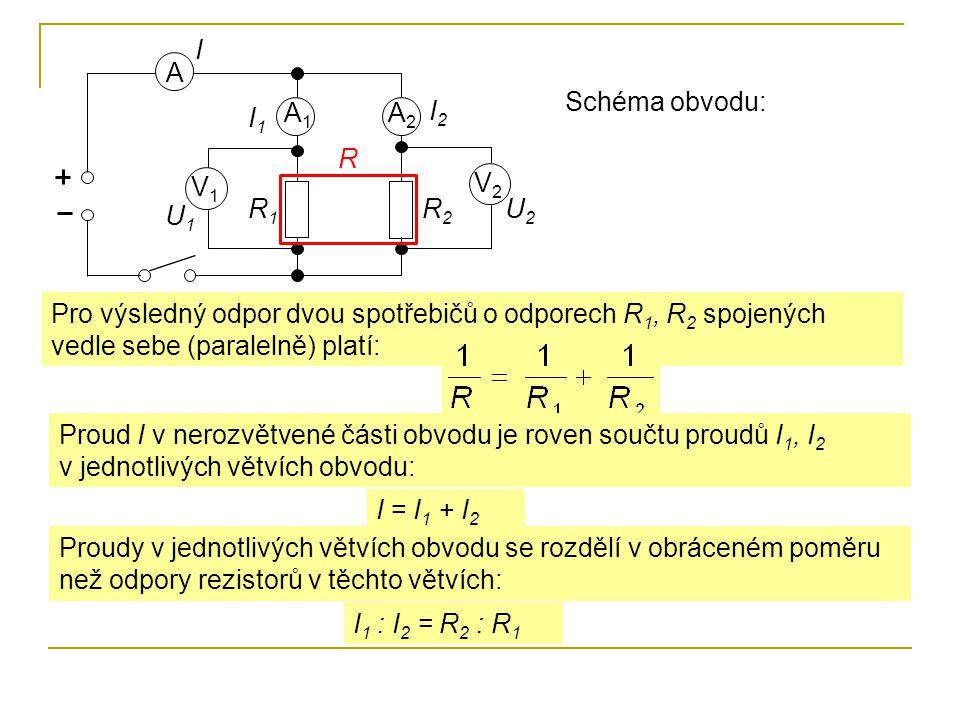 A A 1 A 2 R1R1 R2R2 V1V1 V2V2 I I1I1 U1U1 I2I2 U2U2 R Schéma obvodu: Pro výsledný odpor dvou spotřebičů o odporech R 1, R 2 spojených vedle sebe (para