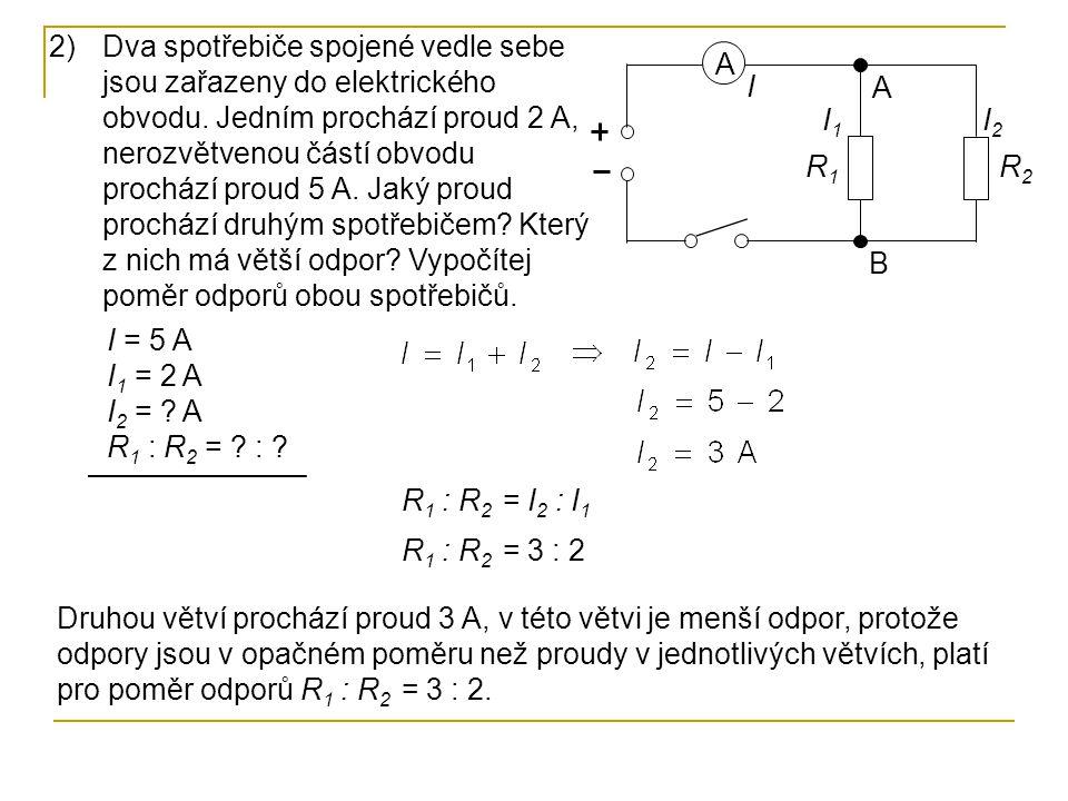 2)Dva spotřebiče spojené vedle sebe jsou zařazeny do elektrického obvodu. Jedním prochází proud 2 A, nerozvětvenou částí obvodu prochází proud 5 A. Ja