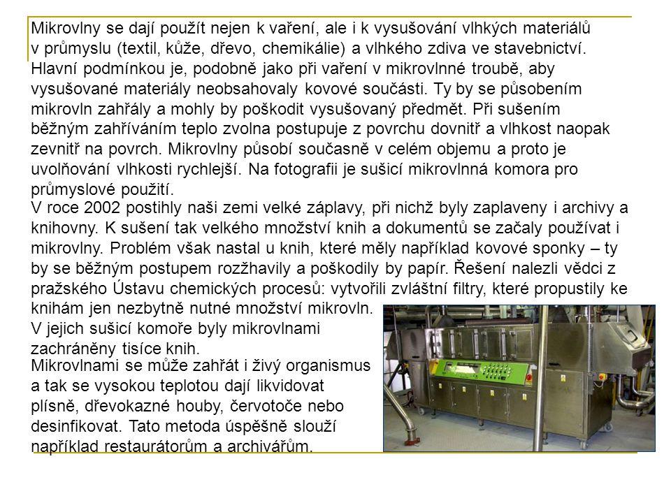 Mikrovlny se dají použít nejen k vaření, ale i k vysušování vlhkých materiálů v průmyslu (textil, kůže, dřevo, chemikálie) a vlhkého zdiva ve stavebnictví.