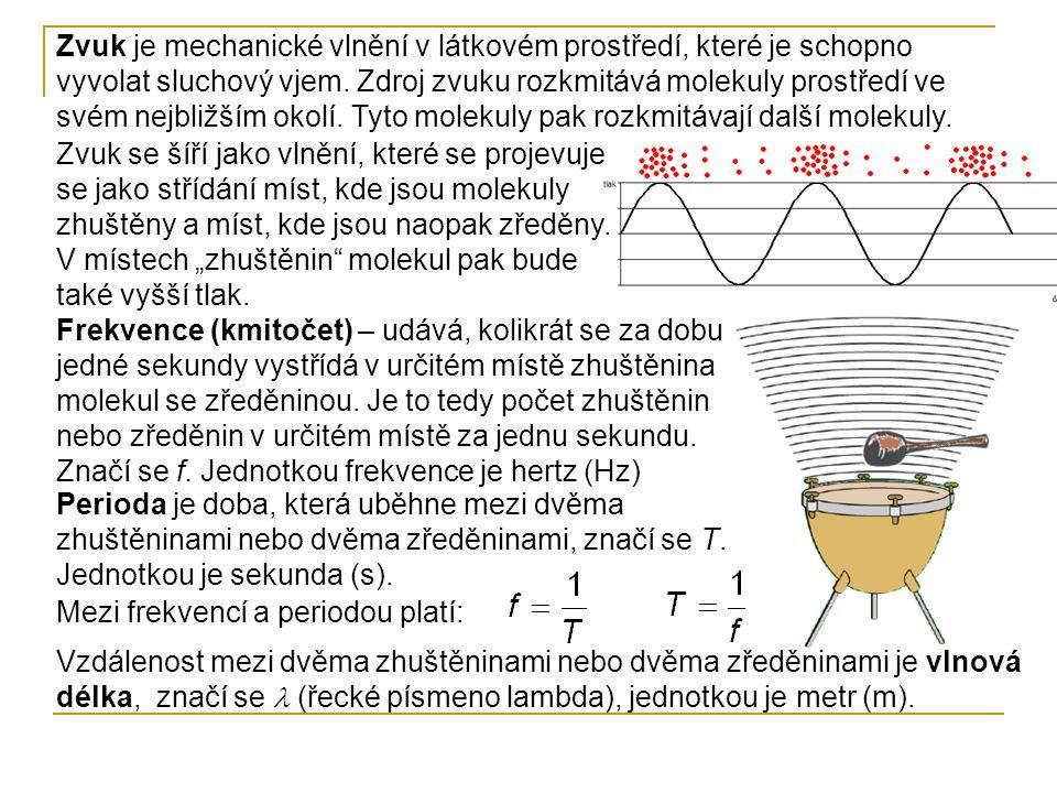 Zvuk je mechanické vlnění v látkovém prostředí, které je schopno vyvolat sluchový vjem.