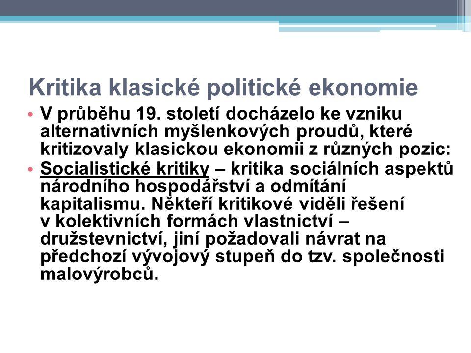 Kritika klasické politické ekonomie V průběhu 19. století docházelo ke vzniku alternativních myšlenkových proudů, které kritizovaly klasickou ekonomii