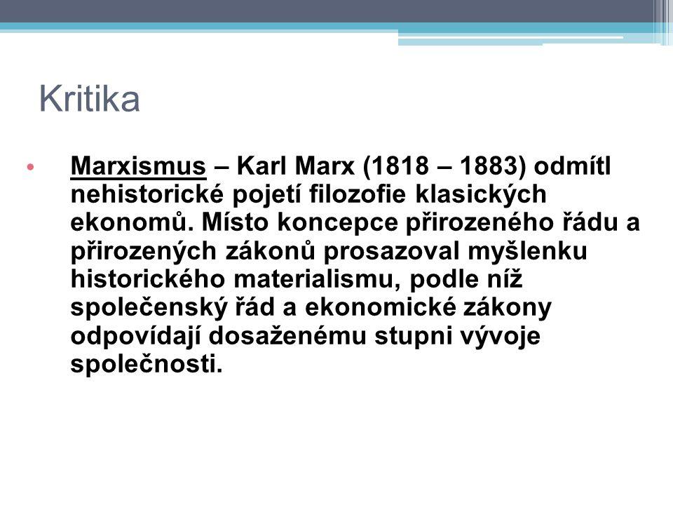 Kritika Marxismus – Karl Marx (1818 – 1883) odmítl nehistorické pojetí filozofie klasických ekonomů. Místo koncepce přirozeného řádu a přirozených zák