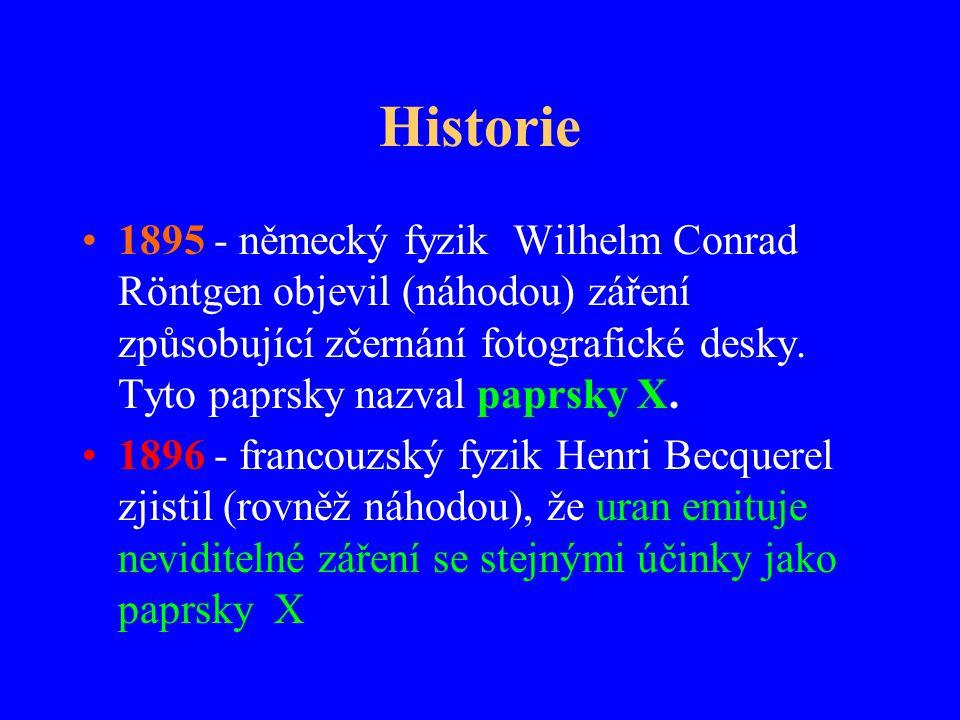 Historie 1895 - německý fyzik Wilhelm Conrad Röntgen objevil (náhodou) záření způsobující zčernání fotografické desky. Tyto paprsky nazval paprsky X.