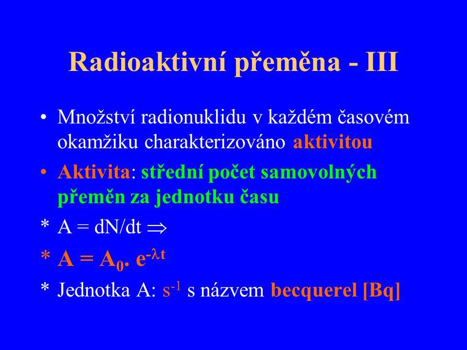 Radioaktivní přeměna - III Množství radionuklidu v každém časovém okamžiku charakterizováno aktivitou Aktivita: střední počet samovolných přeměn za je