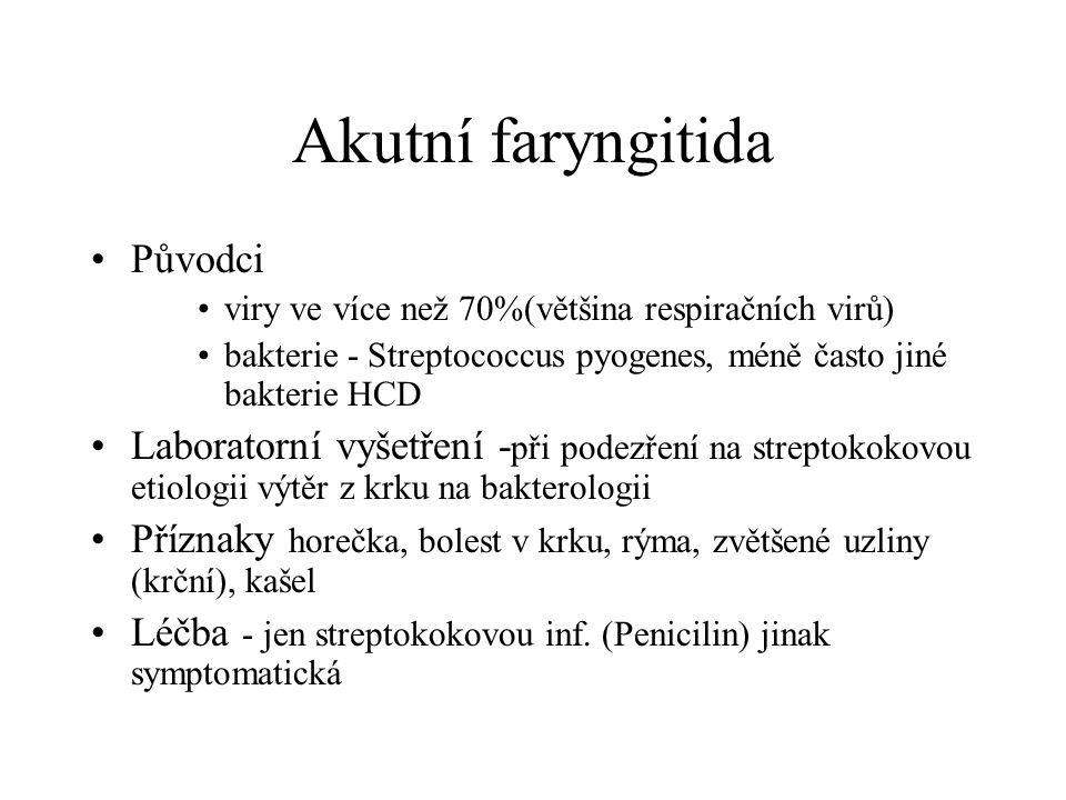 Akutní faryngitida Původci viry ve více než 70%(většina respiračních virů) bakterie - Streptococcus pyogenes, méně často jiné bakterie HCD Laboratorní