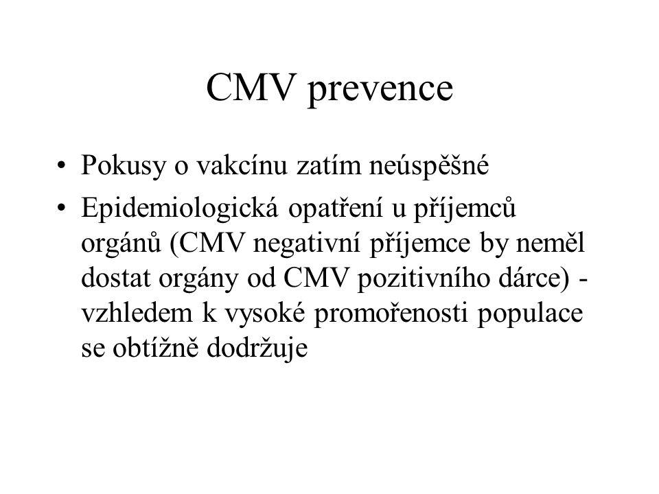 CMV prevence Pokusy o vakcínu zatím neúspěšné Epidemiologická opatření u příjemců orgánů (CMV negativní příjemce by neměl dostat orgány od CMV pozitiv