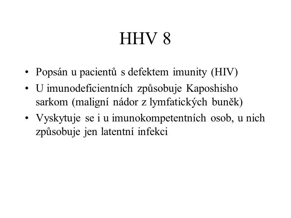 HHV 8 Popsán u pacientů s defektem imunity (HIV) U imunodeficientních způsobuje Kaposhisho sarkom (maligní nádor z lymfatických buněk) Vyskytuje se i