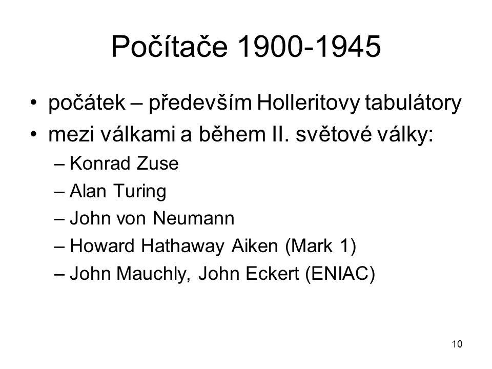 Počítače 1900-1945 počátek – především Holleritovy tabulátory mezi válkami a během II. světové války: –Konrad Zuse –Alan Turing –John von Neumann –How
