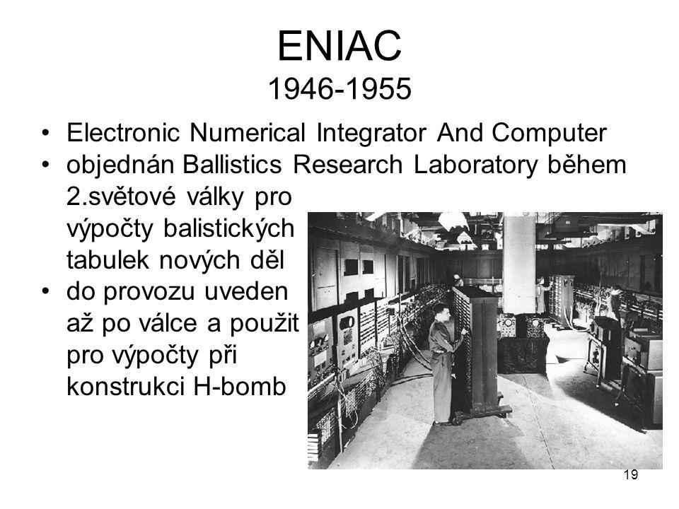 ENIAC 1946-1955 Electronic Numerical Integrator And Computer objednán Ballistics Research Laboratory během 2.světové války pro výpočty balistických ta