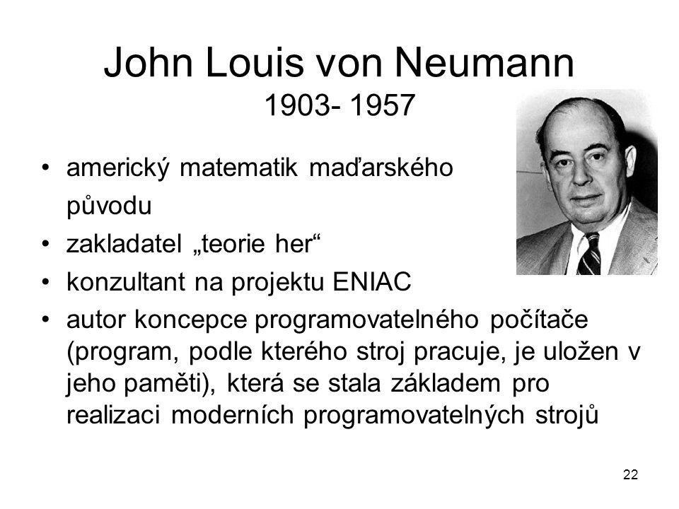 """John Louis von Neumann 1903- 1957 americký matematik maďarského původu zakladatel """"teorie her"""" konzultant na projektu ENIAC autor koncepce programovat"""