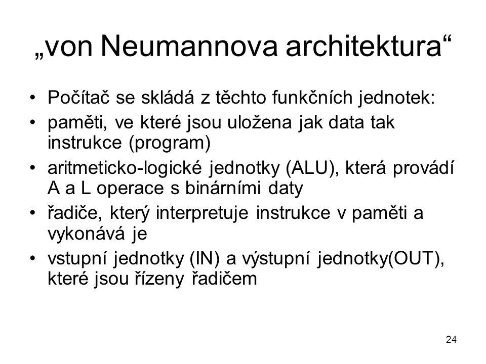 """""""von Neumannova architektura"""" Počítač se skládá z těchto funkčních jednotek: paměti, ve které jsou uložena jak data tak instrukce (program) aritmetick"""