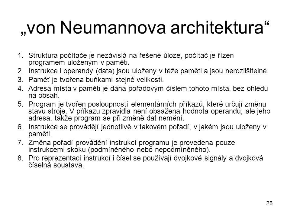 """""""von Neumannova architektura"""" 1.Struktura počítače je nezávislá na řešené úloze, počítač je řízen programem uloženým v paměti. 2.Instrukce i operandy"""