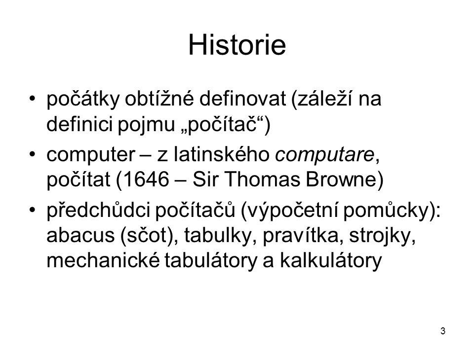"""Historie počátky obtížné definovat (záleží na definici pojmu """"počítač"""") computer – z latinského computare, počítat (1646 – Sir Thomas Browne) předchůd"""