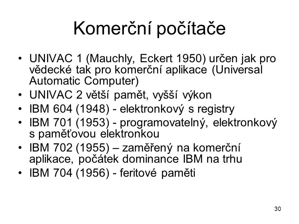 Komerční počítače UNIVAC 1 (Mauchly, Eckert 1950) určen jak pro vědecké tak pro komerční aplikace (Universal Automatic Computer) UNIVAC 2 větší pamět,