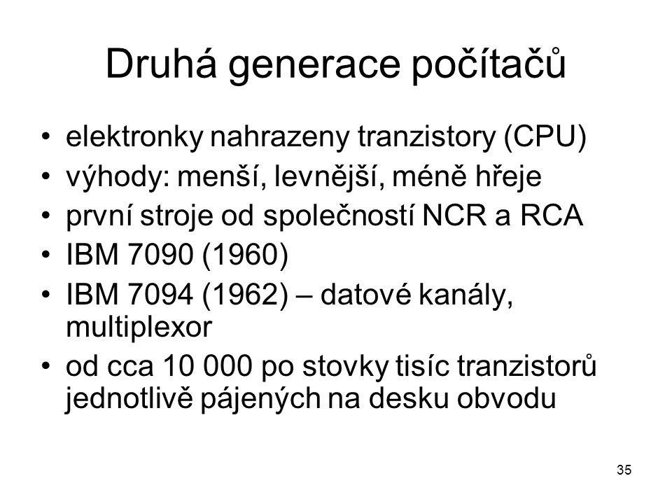 Druhá generace počítačů elektronky nahrazeny tranzistory (CPU) výhody: menší, levnější, méně hřeje první stroje od společností NCR a RCA IBM 7090 (196