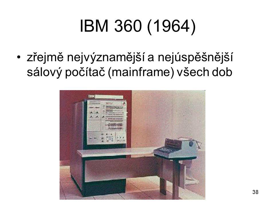 IBM 360 (1964) zřejmě nejvýznamější a nejúspěšnější sálový počítač (mainframe) všech dob 38